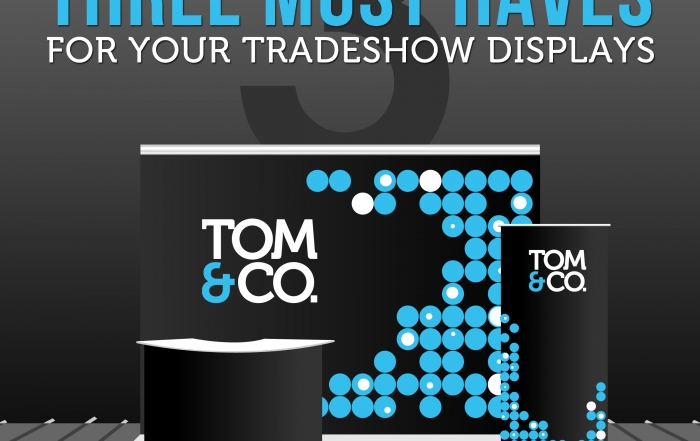 Three Must Haves for Your Tradeshow Displays