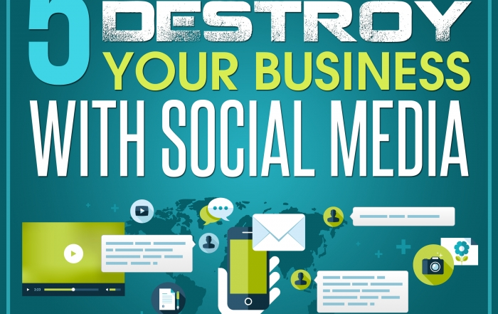 5 Simple Steps To Destroy Your Business With Social Media
