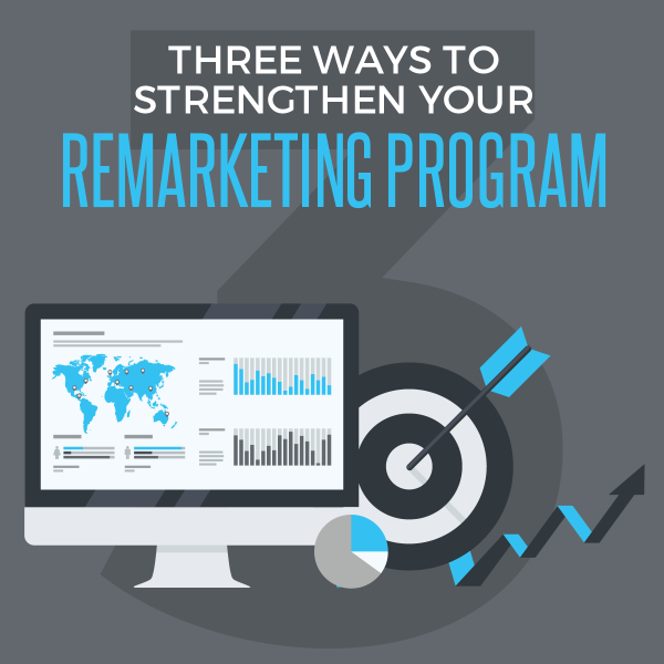 3 Ways To Strengthen Your Remarketing Program